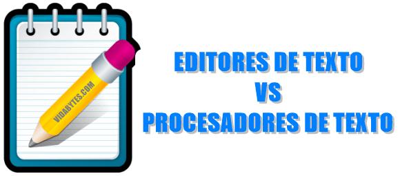 Editores de texto VS Procesadores de texto